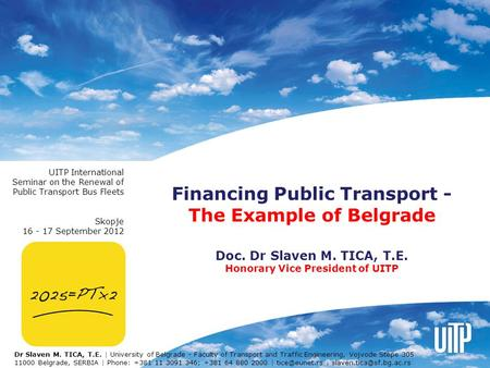 Financing Public Transport - The Example of Belgrade Doc. Dr Slaven M. TICA, T.E. Honorary Vice President of UITP UITP International Seminar on the Renewal.