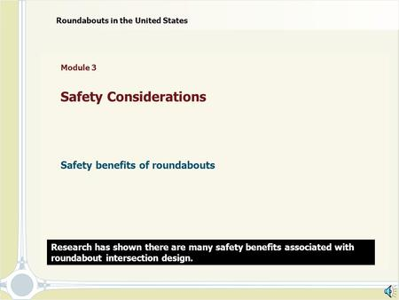 Module 3 Safety Considerations Safety benefits of roundabouts Roundabouts in the United States Research has shown there are many safety benefits associated.