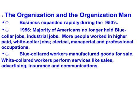  The Organization and the Organization Man o Business expanded rapidly during the 950's. o 1956: Majority of Americans no longer held Blue- collar jobs,