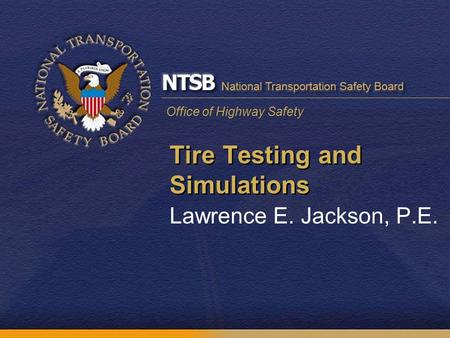 Office of Highway Safety Tire Testing and Simulations Lawrence E. Jackson, P.E.