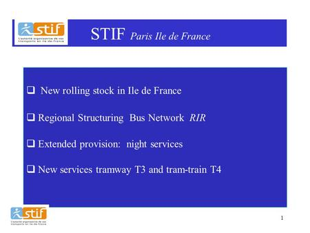 1 NAT accessibilité  New rolling stock in Ile de France  Regional Structuring Bus Network RIR  Extended provision: night services  New services tramway.
