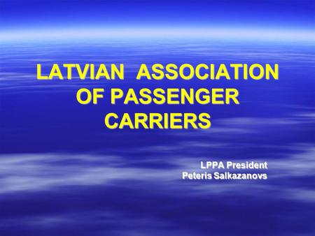 LATVIAN ASSOCIATION OF PASSENGER CARRIERS LPPA President Peteris Salkazanovs.