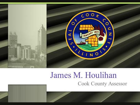 James M. Houlihan Cook County Assessor. Cook County Property Taxes Understanding the Assessment Process.