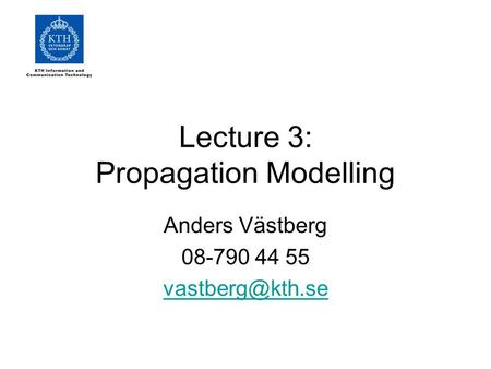 Lecture 3: Propagation Modelling Anders Västberg 08-790 44 55