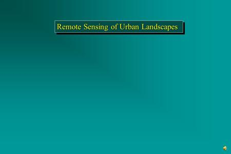 Remote Sensing of Urban Landscapes Urban Remote Sensing Users Zoning regulation Commerce and economic development Tax assessor Transportation and utilities.