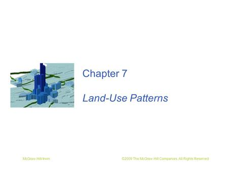 McGraw-Hill/Irwin ©2009 The McGraw-Hill Companies, All Rights Reserved Chapter 7 Land-Use Patterns.