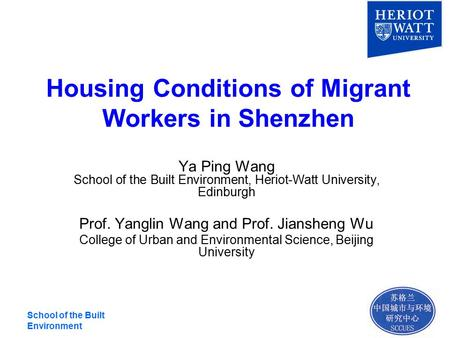 School of the Built Environment Housing Conditions of Migrant Workers in Shenzhen Ya Ping Wang School of the Built Environment, Heriot-Watt University,
