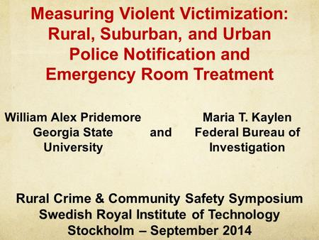 Measuring Violent Victimization: Rural, Suburban, and Urban Police Notification and Emergency Room Treatment Rural Crime & Community Safety Symposium Swedish.