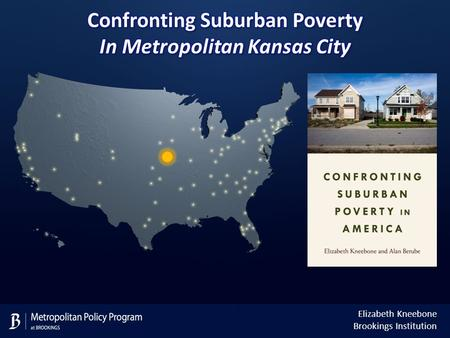 Elizabeth Kneebone Brookings Institution. Today, more of the nation's poor live in suburbs than in cities Number in poverty, central cities versus suburbs,