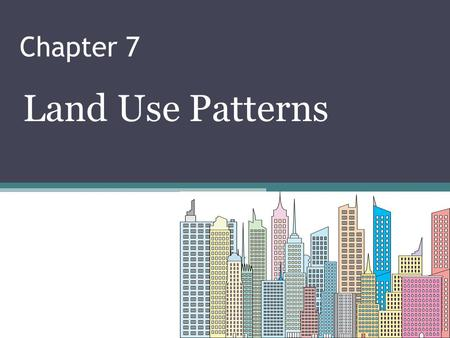 Chapter 7 Land Use Patterns. Purpose In this chapter we describe the spatial distribution of employment and population within urban areas This distribution.