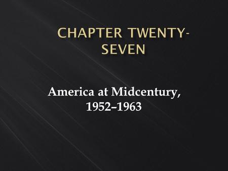 America at Midcentury, 1952–1963. Introduction  What characterized post-World War II prosperity?  What was the ideal of suburban life? What was the.