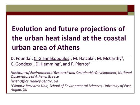 Evolution and future projections of the urban heat island at the coastal urban area of Athens D. Founda 1, C. Giannakopoulos 1, M. Hatzaki 1, M. McCarthy.