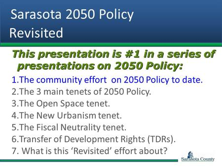 Sarasota 2050 Policy Revisited This presentation is #1 in a series of presentations on 2050 Policy: 1.The community effort on 2050 Policy to date. 2.The.