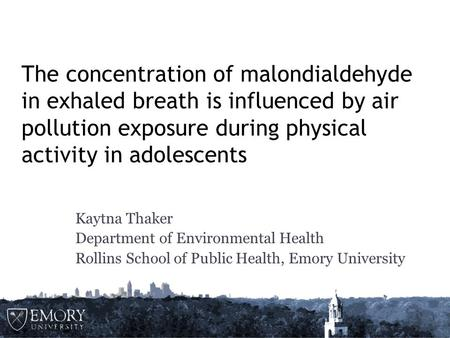The concentration of malondialdehyde in exhaled breath is influenced by air pollution exposure during physical activity in adolescents Kaytna Thaker Department.