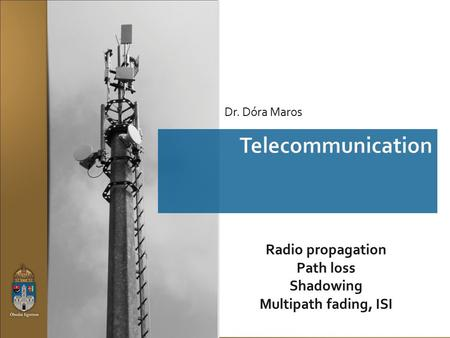Radio propagation Path loss Shadowing Multipath fading, ISI