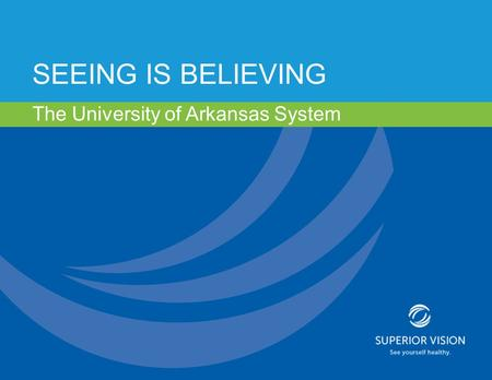 SEEING IS BELIEVING The University of Arkansas System.