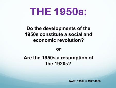 Are the 1950s a resumption of the 1920s?