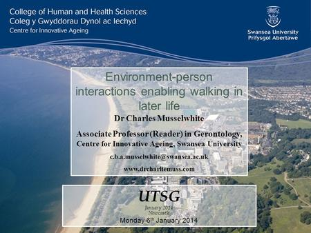Environment-person interactions enabling walking in later life Dr Charles Musselwhite Associate Professor (Reader) in Gerontology, Centre for Innovative.
