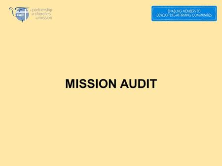 MISSION AUDIT. Reading the signs of the times What does our faith say about this? So what are we going to do? MISSION AUDIT 1.