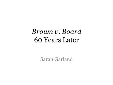 Brown v. Board 60 Years Later Sarah Garland. Stories to read THOUSANDS OF BLACK TEACHERS LOST JOBS By Greg Toppo In Arkansas, virtually no black educators.