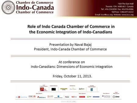 Friday, October 11, 2013. Role of Indo Canada Chamber of Commerce in the Economic Integration of Indo-Canadians Presentation by Naval Bajaj President,