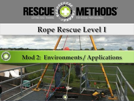 Environmental Considerations Rope rescue is inherently dangerous and requires performance of rigorous activities under adverse conditions. Regional and.