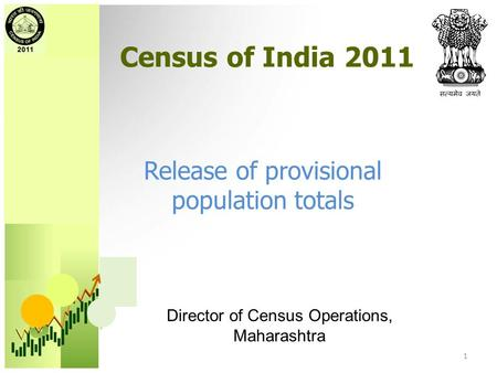 Census of India 2011 Release of provisional population totals Director of Census Operations, Maharashtra 1.