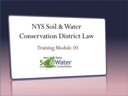 NYS Soil & Water Conservation District Law Training Module 10.