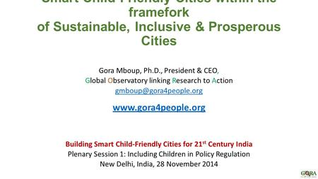 Smart Child-Friendly Cities within the framefork of Sustainable, Inclusive & Prosperous Cities Gora Mboup, Ph.D., President & CEO, Global Observatory linking.