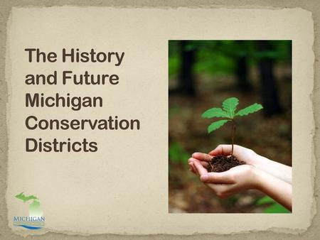 The history of Conservation Districts. Current trends in land use and conservation. How Conservation Districts are meeting the needs of landowners.
