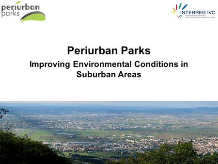Periurban Parks Improving Environmental Conditions in Suburban Areas.