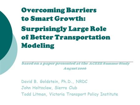 Overcoming Barriers to Smart Growth: Surprisingly Large Role of Better Transportation Modeling based on a paper presented at the ACEEE Summer Study August.