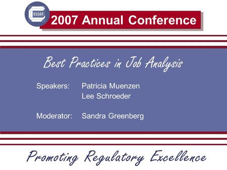 2007 Annual Conference Best Practices in Job Analysis Speakers: Patricia Muenzen Lee Schroeder Moderator: Sandra Greenberg.