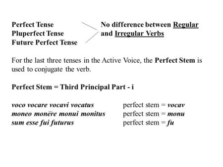 Perfect TenseNo difference between Regular Pluperfect Tenseand Irregular Verbs Future Perfect Tense For the last three tenses in the Active Voice, the.