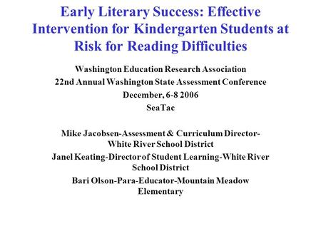 Early Literary Success: Effective Intervention for Kindergarten Students at Risk for Reading Difficulties Washington Education Research Association 22nd.