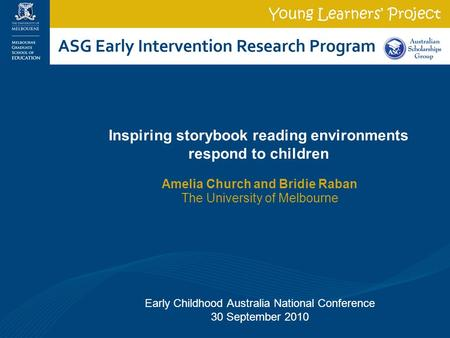 Amelia Church and Bridie Raban The University of Melbourne Early Childhood Australia National Conference 30 September 2010 Inspiring storybook reading.