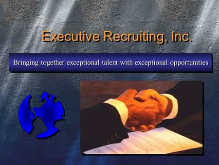 Executive Recruiting, Inc. Bringing together exceptional talent with exceptional opportunities.