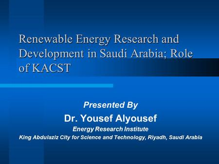 Presented By Dr. Yousef Alyousef Energy Research Institute