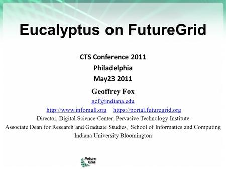 Eucalyptus on FutureGrid CTS Conference 2011 Philadelphia May23 2011 Geoffrey Fox  https://portal.futuregrid.orghttp://www.infomall.orghttps://portal.futuregrid.org.
