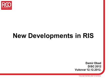 New Developments in RIS Damir Obad DISC 2012 Vukovar 12.12.2012.