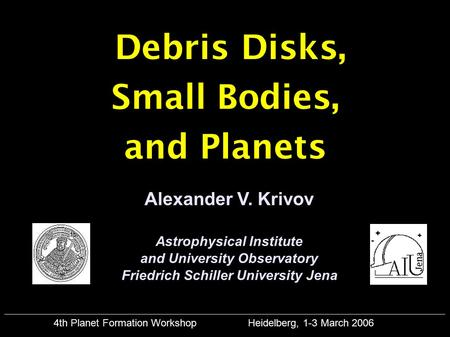 Debris Disks, Small Bodies, and Planets Alexander V. Krivov Astrophysical Institute and University Observatory Friedrich Schiller University Jena 4th Planet.