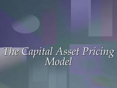 The Capital Asset Pricing Model. Review Review of portfolio diversification Capital Asset Pricing Model  Capital Market Line (CML)  Security Market.