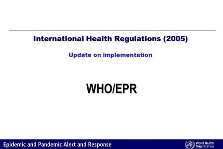 International Health Regulations (2005) Update on implementation WHO/EPR.