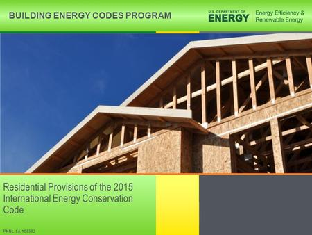 BUILDING ENERGY CODESwww.energycodes.gov BUILDING ENERGY CODES PROGRAM Residential Provisions of the 2015 International Energy Conservation Code PNNL-SA-105592.