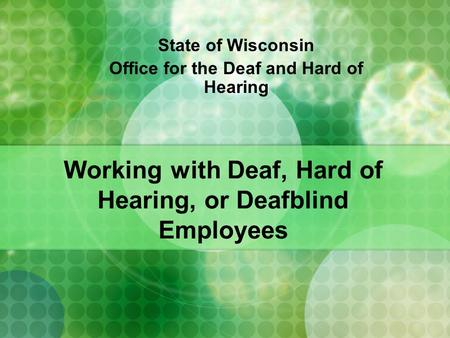 Working with Deaf, Hard of Hearing, or Deafblind Employees State of Wisconsin Office for the Deaf and Hard of Hearing.