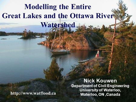 University of Waterloo Hydrology Lab 1/35 Modelling the Entire Great Lakes and the Ottawa River Watershed Nick Kouwen Department of Civil Engineering University.