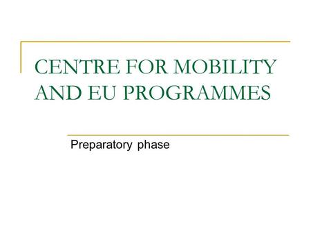 CENTRE FOR MOBILITY AND EU PROGRAMMES Preparatory phase.
