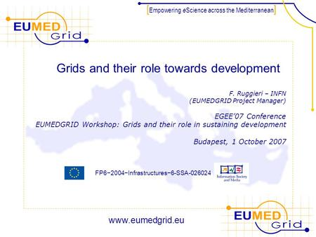 FP6−2004−Infrastructures−6-SSA-026024 [ Empowering e Science across the Mediterranean ] Grids and their role towards development F. Ruggieri – INFN (EUMEDGRID.