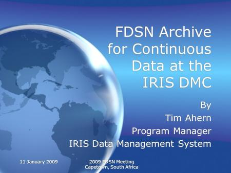 11 January 20092009 FDSN Meeting Capetown, South Africa FDSN Archive for Continuous Data at the IRIS DMC By Tim Ahern Program Manager IRIS Data Management.
