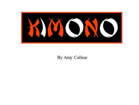 By Amy Callear. History of KimonosTypes of Kimonos How to make a Kimono Sources Done?